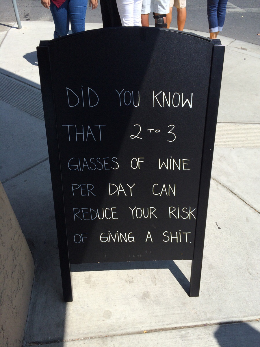 """""""Did you know that 2 to 3 glasses of wine per day can reduce your risk of giving a shit."""""""